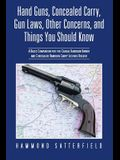 Hand Guns, Concealed Carry, Gun Laws, Other Concerns, and Things You Should Know: A Basic Companion for the Casual Handgun Owner and Concealed Handgun