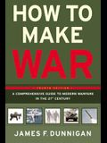 How to Make War: A Comprehensive Guide to Modern Warfare in the Twenty-First Century