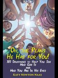 Oh, the Plans He Has for You!: 101 Devotions to Help You See Who God Is and Who You Are in His Eyes