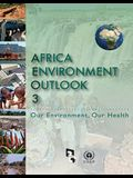 Africa Environment Outlook 3: Our Environment, Our Health (Aeo-3)