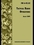 Tactical Radio Operations: The Official U.S. Army Field Manual FM 6-02.53 (August 2009 revision)