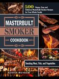 Masterbuilt smoker Cookbook: 500 Happy, Easy and Delicious Masterbuilt Smoker Recipes for Your Whole Family ( Smoking Meat, Fish, and Vegetables )