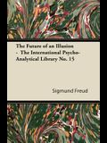 The Future of an Illusion - The International Psycho-Analytical Library No. 15