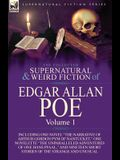 The Collected Supernatural and Weird Fiction of Edgar Allan Poe-Volume 1: Including One Novel the Narrative of Arthur Gordon Pym of Nantucket, One N