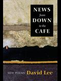 News from Down to the Cafe: New Poems