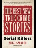 The Best New True Crime Stories: Serial Killers (True Story Crime Book, Crime Gift, and for Fans of Mindhunter)