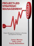 Project-Led Strategic Management: Project Management Solutions to Develop and Implement Strategy