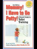 Mommy] I Have to Go Potty]: A Parent's Guide to Toilet Training