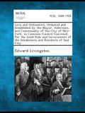 Laws and Ordinances, Ordained and Established by the Mayor, Aldermen, and Commonalty of the City of New-York, in Common-Council Convened, for the Good