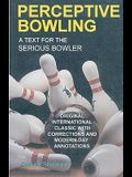 Perceptive Bowling: A Text for the Serious Bowler