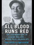 All Blood Runs Red: The Legendary Life of Eugene Bullard--Boxer, Pilot, Soldier, Spy