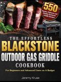 The Effortless Blackstone Outdoor Gas Griddle Cookbook: 550 Simple, Delicious and Healthy Backyard Griddle Recipes for Beginners and Advanced Users on
