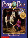 Don't Hurt My Pony (Pony Pals No. 10)