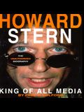 Howard Stern: The King of All Media: The Unauthorized Biography of Howard Stern