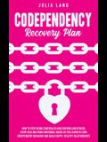 Codependency Recovery Plan: How to Stop Being Controlled and Controlling Others, Start Healing From Emotional Abuse as You Learn to Cure Codepende