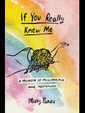 If You Really Knew Me: A Memoir of Miscarriage and Motherhood