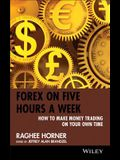 Forex on Five Hours a Week: How to Make Money Trading on Your Own Time