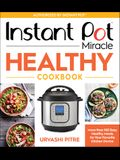 Instant Pot Miracle Healthy Cookbook: More Than 100 Easy Healthy Meals for Your Favorite Kitchen Device