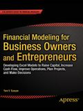 Financial Modeling for Business Owners and Entrepreneurs: Developing Excel Models to Raise Capital, Increase Cash Flow, Improve Operations, Plan Proje