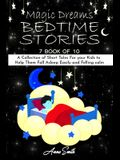 Magic Dreams Bedtime Stories: 7 book of 10 A Collection of Short Tales For your Kids to Help Them Fall Asleep Easily and Felling calm