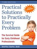 Practical Solutions to Practically Every Problem: The Survival Guide for Early Childhood Professionals
