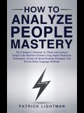How to Analyze People Mastery: The Ultimate Collection To Think And Analyze People Like Sherlock Holmes Using Rapid Deduction Techniques, Advanced Sp