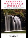 Arkansas Waterfalls Guidebook: How to Find 133 Spectacular Waterfalls & Cascades in the Natural State