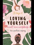 28 Days of Loving Yourself - a Self Love Workbook: Fun, Practical, Inspiring