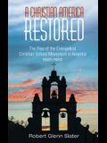 A Christian America Restored: The Rise of the Evangelical Christian School Movement in America, 1920-1952