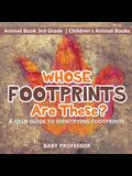 Whose Footprints Are These? A Field Guide to Identifying Footprints - Animal Book 3rd Grade - Children's Animal Books