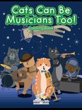 Cats Can Be Musicians Too! Coloring Book