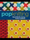 Pop Knitting: Bold Motifs Using Color & Stitch