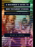 A Beginner's Guide to New Testament Studies: Understanding Key Debates