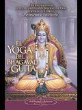 El Yoga del Bhagavad Guita: Una Introduccion a la Ciencia Universal de la Union Con Dios Originaria de la India = The Yoga of the Bhagavad Gita