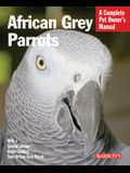African Grey Parrots: Everything about History, Care, Nutrition, Handling, and Behavior