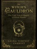 The Witch's Cauldron: The Craft, Lore & Magick of Ritual Vessels