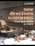 New Directions in Ceramics: From Spectacle to Trace