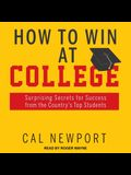 How to Win at College Lib/E: Surprising Secrets for Success from the Country's Top Students