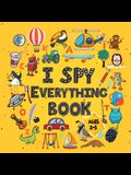 I Spy Everything Book Ages 2-5: A Fun I spy and Guessing Game for kids age 2-5 Year Olds Featuring over 100 Cute images for Kids, Toddler and Preschoo