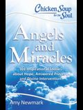 Chicken Soup for the Soul: Angels and Miracles: 101 Inspirational Stories about Hope, Answered Prayers, and Divine Intervention