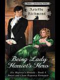 Being Lady Harriet's Hero: Sweet and Clean Regency Romance