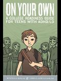 On Your Own: A College Readiness Guide for Teens with ADHD/LD