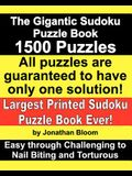 The Gigantic Sudoku Puzzle Book. 1500 Puzzles. Easy through Challenging to Nail Biting and Torturous. Largest Printed Sudoku Puzzle Book ever.: All th