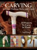 Carving Creative Walking Sticks and Canes: 13 Projects to Carve in Wood