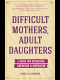 Difficult Mothers, Adult Daughters: A Guide for Separation, Liberation & Inspiration (Narcissistic Mother or Borderline Personality Disorder, Mother D