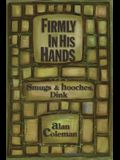 Firmly In His Hands: smugs and hooches, Dink