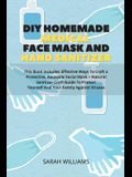 DIY Homemade Medical Face Mask and Hand Sanitizer: This Book Includes: Effective Ways To Craft a Protective, Reusable Facial Mask + Natural Sanitizer