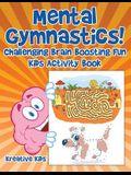 Mental Gymnastics! Challenging Brain Boosting Fun Kids Activity Book