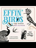Effin' Birds 2021 Wall Calendar: A Field Guide to Identification