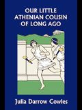 Our Little Athenian Cousin of Long Ago (Yesterday's Classics)
